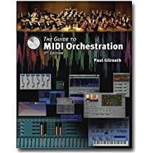The Guide To MIDI Orchestration by Paul Gilreath (2004-08-31)