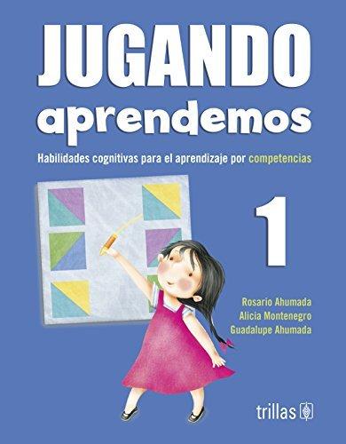 Jugando aprendemos/ Learning Through Play: Habilidades Cognitivas Para El Aprendizaje Por Competencias (Spanish Edition) by Lia De Jesus Almenarez Bustamante (2008-01-30)
