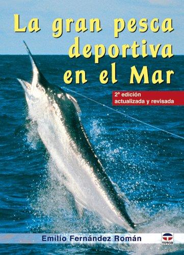 La Gran Pesca Deportiva En El Mar/ the Great Sea Fishing Sport por Emilio Fernandez Roman