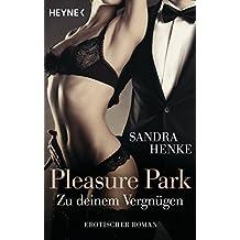 Pleasure Park. Zu deinem Vergnügen: Erotischer Roman