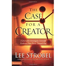 The Case for a Creator: A Journalist Investigates Scientific Evidence That Points Toward God by Lee Strobel (2004-03-23)