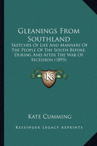 Gleanings from Southland: Sketches of Life and Manners of the People of the South Before, During and After the War of Secession (1895)