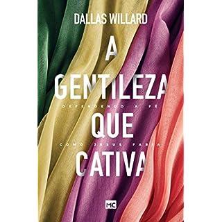 A gentileza que cativa: Defendendo a fé como Jesus faria (Portuguese Edition)