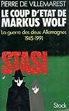 Le coup d'Etat de Markus Wolf - La guerre secrète des deux Allemagnes, 1945-1991