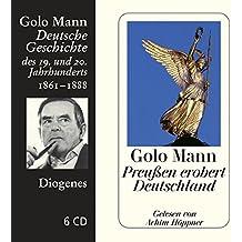Preußen erobert Deutschland: Deutsche Geschichte des 19. und 20. Jahrhunderts (Diogenes Hörbuch)