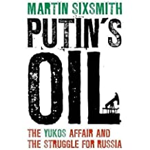 Putin's Oil: The Yukos Affair and the Struggle for Russia by Martin Sixsmith (2010-02-15)