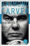 Beginners: Uncut - Die Originalfassung (Fischer Klassik) - Raymond Carver