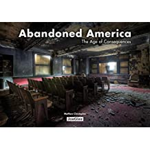 Abandoned America: The Age of Consequences (Jonglez)