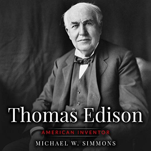 Thomas Edison: American Inventor - Michael W. Simmons - Unabridged