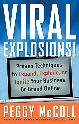 Viral Explosions!: Proven Techniques to Expand, Explode, or Ignite Your Business or