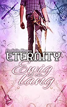 Eternity - Ewig ist zu lang (German Edition) by [Herms, Andalie]