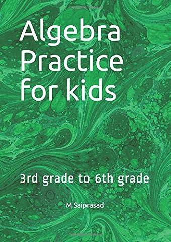Algebra Practice for kids: 3rd grade to 6th grade (Siddarth Math Series)