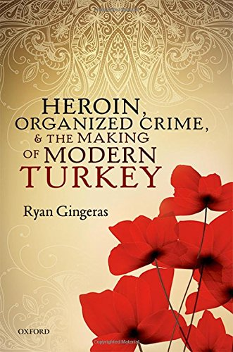 Heroin, Organized Crime, and the Making of Modern Turkey