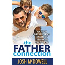 The Father Connection: How you can make the difference in your child's self-esteem and sense of purpose. (English Edition)