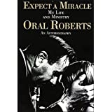 Expect A Miracle, My Life and Ministry by Oral Roberts (1998-08-02)