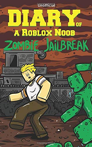 Diary of a Roblox Noob: Zombies in Roblox Jailbreak (Halloween Fiction Books, Band 1)