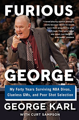 Furious George: My Forty Years Surviving NBA Divas, Clueless Gms, and Poor Shot Selection por George Matthew Karl