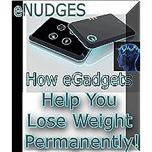 Salud y Bienestar Ser el cambio de comportamiento: eNudges: ¿Cómo eGadgets ayudar a perder peso de forma permanente? (Proceso de Pérdida de Peso mejoradas electrónicamente)