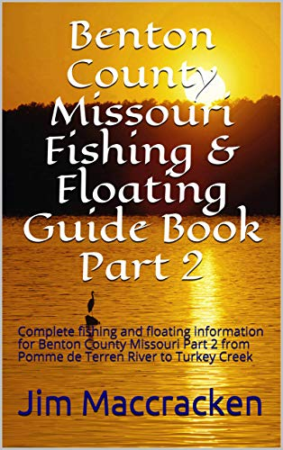 Benton County Missouri Fishing & Floating Guide Book Part 2: Complete fishing and floating information for Benton County Missouri Part 2 from Pomme de ... & Floating Guide Books 7) (English Edition)