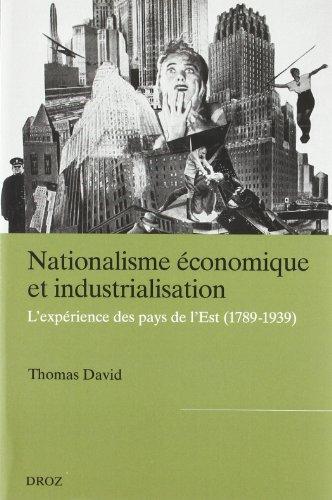 Nationalisme économique et industrialisation : L'expérience des pays d'Europe de l'Est (1789-1939) par Thomas David