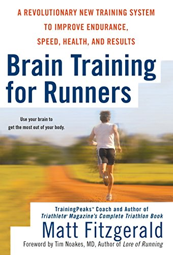 Brain Training for Runners: A Revolutionary New Training System to Improve Endurance, Speed, Health, and Res ults par Matt Fitzgerald