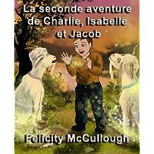 La seconde aventure de Charlie, Isabelle et Jacob (Les aventures magiques de Charlie et Isabelle)