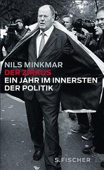 Der Zirkus: Ein Jahr im Innersten der Politik von [Minkmar, Nils]