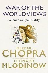 War of the Worldviews: Science vs Spirituality by Dr Deepak Chopra (2011-10-06)
