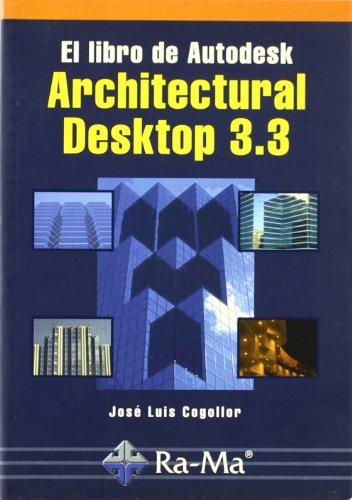 El libro de Autodesk Architectural Desktop 3.3. por José Luis Cogollor Gómez