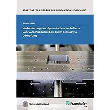 Verbesserung des dynamischen Verhaltens von Vorschubantrieben durch semiaktive Dämpfung. (Stuttgarter Beiträge zur Produktionsforschung)