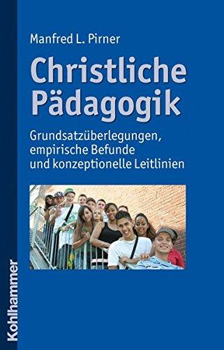 Christliche Pädagogik: Grundsatzüberlegungen, empirische Befunde und konzeptionelle Leitlinien