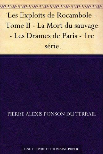 Couverture du livre Les Exploits de Rocambole - Tome II - La Mort du sauvage - Les Drames de Paris - 1re série
