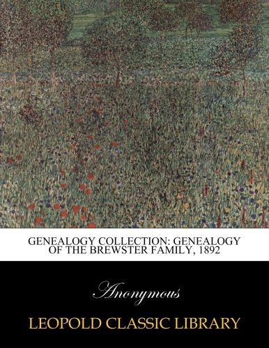Genealogy collection: Genealogy of the Brewster family, 1892 -