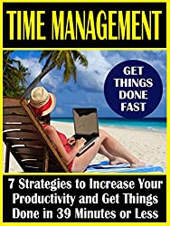 Time Management: 7 Strategies to Increase Your Productivity and Get Things Done in 39 Minutes or Less (English Edition)
