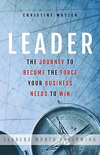 Leader: The Journey To Become The Force Your Business Needs To Win (English Edition)