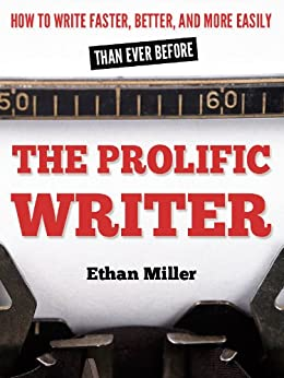 The Prolific Writer: How to Write Faster, Better, and More Easily than Ever Before (English Edition) par [Miller, Ethan]
