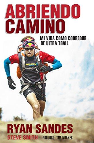 Abriendo camino: Mi vida como corredor de ultra trail (Córner) por Ryan Sandes