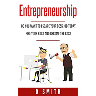 Entrepreneurship: Do you want to escape your desk job today, fire your boss and become the boss