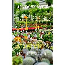Aloe Vera: Nature's Cure: Aloe Vera Health Benefits, Aloe Vera Gel, Naturopathy, Aloe Vera Hair, Ayurvedic Herbs, Natuarl Healing (Natuarl Home Ayurvedic Remedies Book 1) (English Edition)