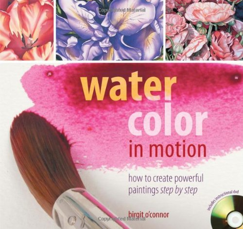 Watercolor in Motion: How to Create Powerful Paintings Step by Step (Book & DVD) por Birgit O'Connor