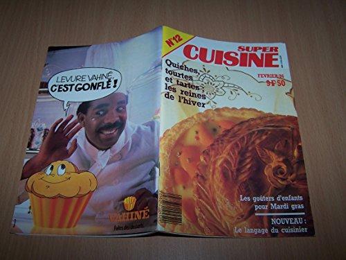 Super cuisine - N° 12 - Fevrier 1986 - Quiches, tourtes et tartes les reine de l'hiver, les gouters d'enfant pour mardi gras