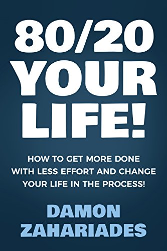 80/20 Your Life! How To Get More Done With Less Effort And Change Your Life In The Process! (English Edition)