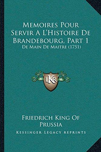 Memoires Pour Servir A L'Histoire de Brandebourg, Part 1: de Main de Maitre (1751)