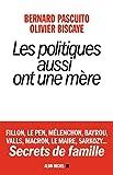 Les Politiques aussi ont une mère : Fillon, Le Pen, Mélenchon, Bayrou, Valls, Macron, Le Maire, Sarkozy... Secrets de famille (ESSAIS DOC.) (French Edition)