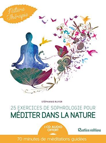 25 exercices de sophrologie pour méditer dans la nature (1CD audio)