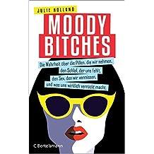 Moody Bitches: Die Wahrheit über die Pillen, die wir nehmen, den Schlaf, der uns fehlt, den Sex, den wir vermissen, und was uns wirklich verrückt macht