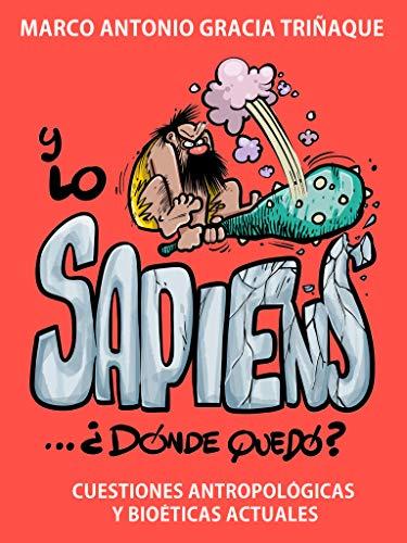 Y LO SAPIENS... ¿DÓNDE QUEDÓ?: CUESTIONES ANTROPOLÓGICAS Y ...