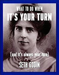 What to Do When it's Your Turn (and it's Always Your Turn) by Seth Godin (2014-12-01)