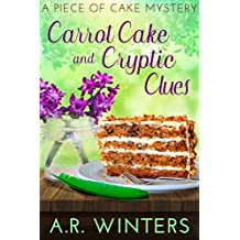 Carrot Cake and Cryptic Clues: A Piece of Cake Mystery (Piece of Cake Mysteries Book 2)