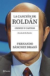 La canción de Roldán: Crimen y castigo par Fernando Sánchez Dragó